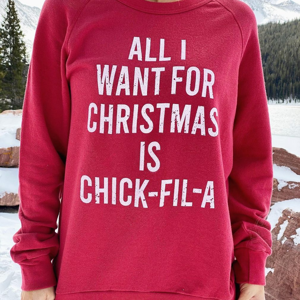 All I want for christmas is chick-fil-a Shirt