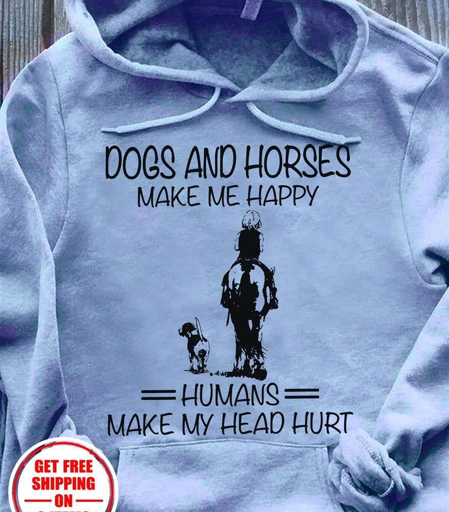 Dogs and Horses make me happy humans make my head hurt Shirt