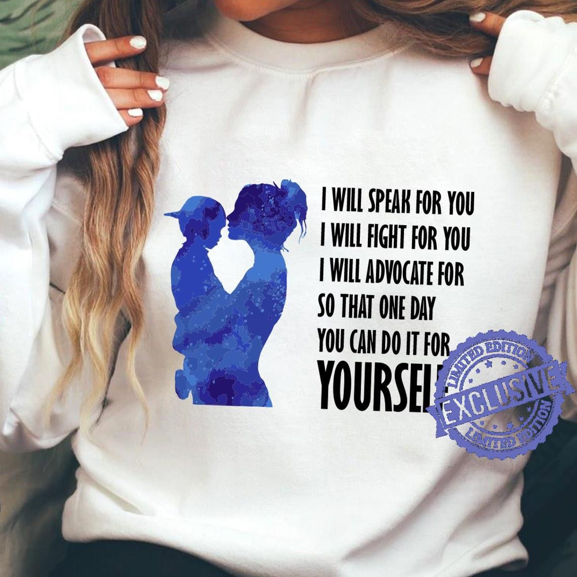 I will speak for you i will fight for you i will advocate for so that one day you can do it for yourself shirt