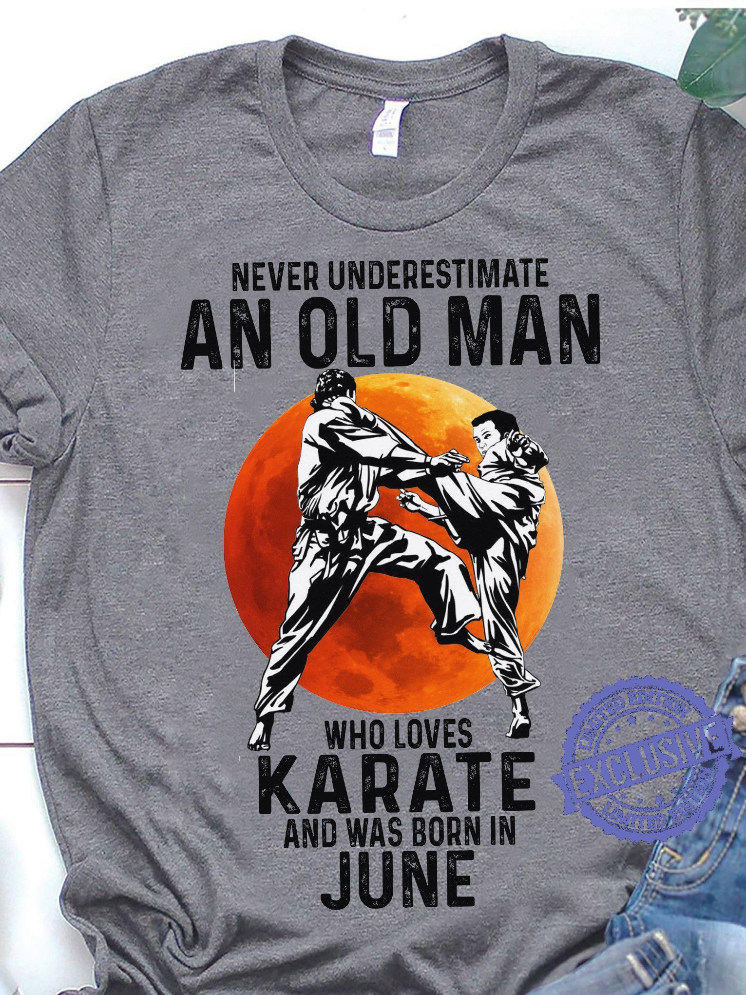 Never underestimate an old man who loves karate and was born in june shirt