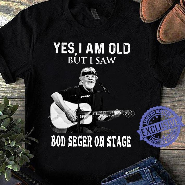Yes i am old but i saw bod seger on stage shirt