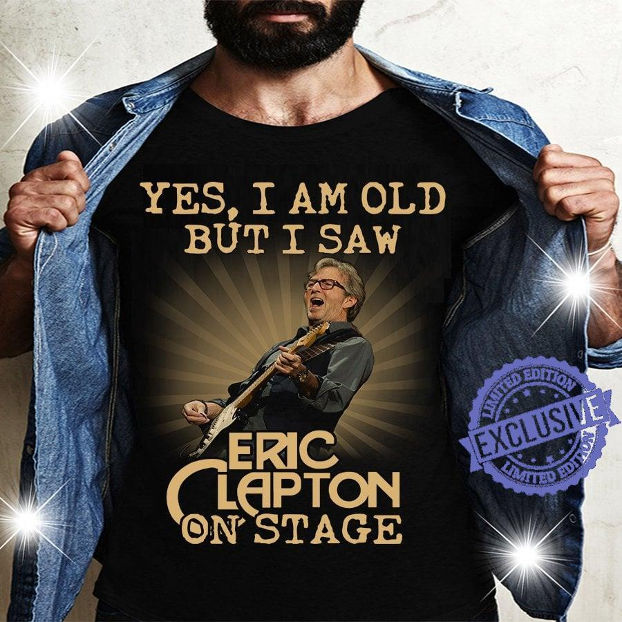 Yes i am old but i saw eric clapton on stage shirt