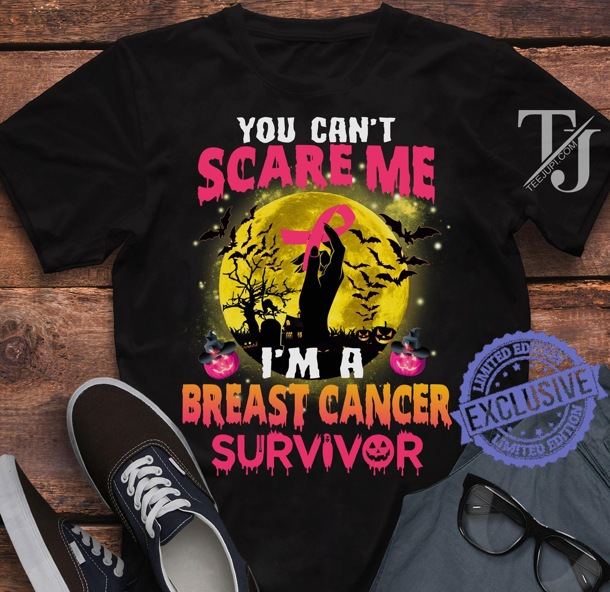 You can't scare me i'm a breast caner survivor shirt